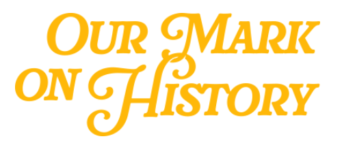 Our Mark on History